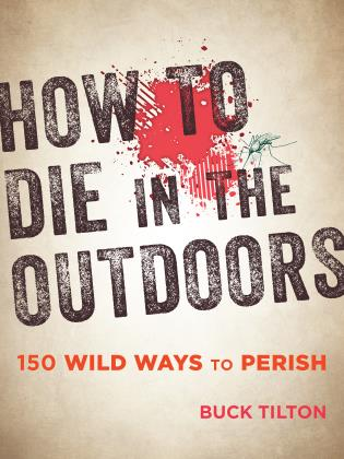 Cover image for the book How to Die in the Outdoors: 150 Wild Ways to Perish, 3rd Edition