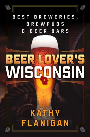 Cover image for the book Beer Lover's Wisconsin: Best Breweries, Brewpubs and Beer Bars