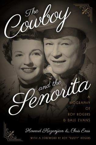 Cover image for the book The Cowboy and the Senorita: A Biography of Roy Rogers and Dale Evans, Second Edition