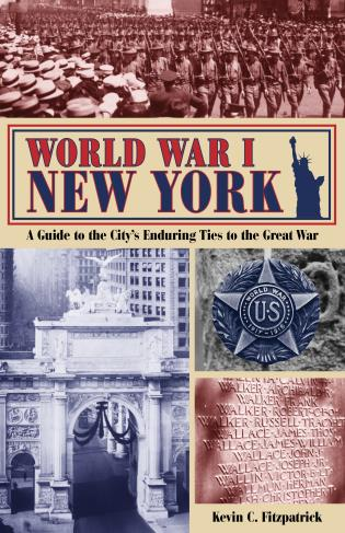 Cover image for the book World War I New York: A Guide to the City's Enduring Ties to the Great War