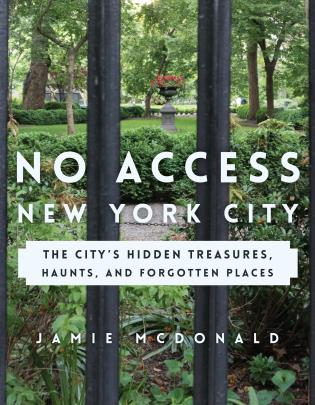 Cover image for the book No Access New York City: The City's Hidden Treasures, Haunts, and Forgotten Places