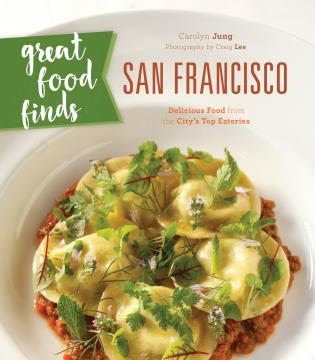 Cover image for the book Great Food Finds San Francisco: Delicious Food from the City's Top Eateries