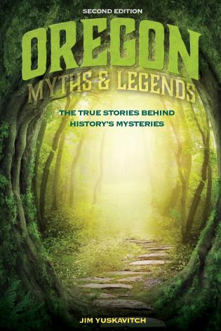 Cover image for the book Oregon Myths and Legends: The True Stories behind History's Mysteries, 2nd Edition