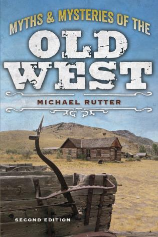 Cover image for the book Myths and Mysteries of the Old West, Second Edition