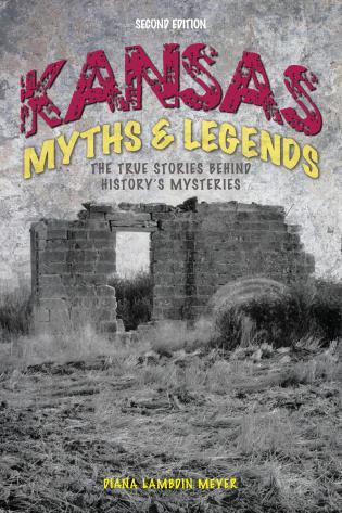 Cover image for the book Kansas Myths and Legends: The True Stories behind History's Mysteries, Second Edition