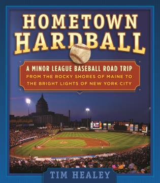 Cover image for the book Hometown Hardball: A Minor League Baseball Road Trip from the Rocky Shores of Maine to the Bright Lights of New York City, 1st Edition
