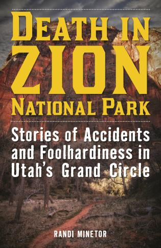 Cover image for the book Death in Zion National Park: Stories of Accidents and Foolhardiness in Utah's Grand Circle