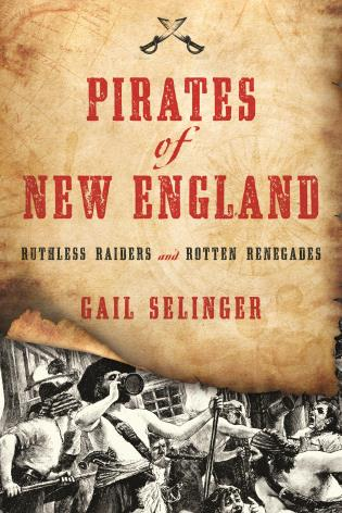 Cover image for the book Pirates of New England: Ruthless Raiders and Rotten Renegades
