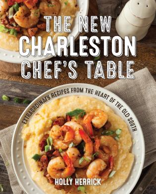 Cover image for the book The New Charleston Chef's Table: Extraordinary Recipes From the Heart of the Old South