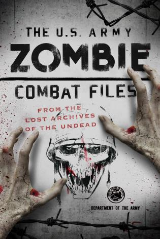 Cover image for the book The U.S. Army Zombie Combat Files: From the Lost Archives of the Undead