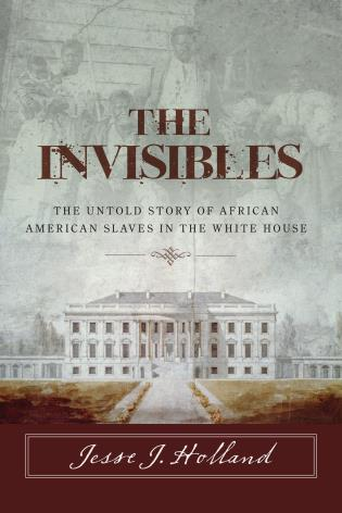 Cover image for the book The Invisibles: The Untold Story of African American Slaves in the White House