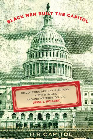 Cover image for the book Black Men Built the Capitol: Discovering African-American History In and Around Washington, D.C.