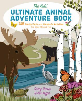 Cover image for the book The Kids' Ultimate Animal Adventure Book: 745 Quirky Facts and Hands-On Activities for Year-Round Fun