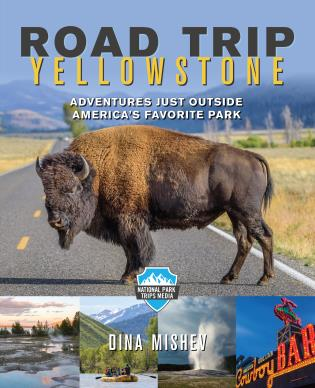 Cover image for the book Road Trip Yellowstone: Adventures Just Outside America's Favorite Park