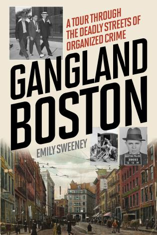 Cover image for the book Gangland Boston: A Tour Through the Deadly Streets of Organized Crime