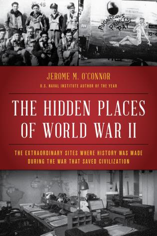Cover image for the book The Hidden Places of World War II: The Extraordinary Sites Where History Was Made During the War That Saved Civilization