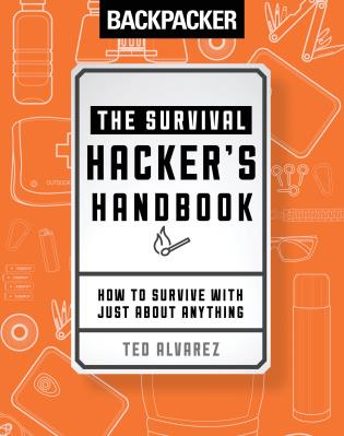 Cover image for the book Backpacker The Survival Hacker's Handbook: How to Survive with Just About Anything