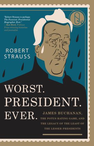 Cover image for the book Worst. President. Ever.: James Buchanan, the POTUS Rating Game, and the Legacy of the Least of the Lesser Presidents