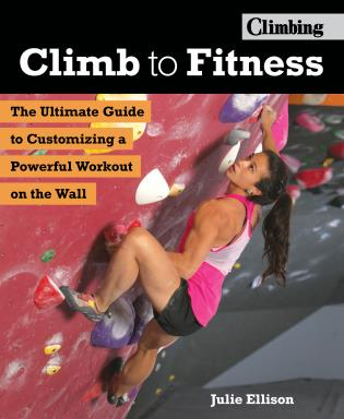 Cover image for the book Climb to Fitness: The Ultimate Guide to Customizing A Powerful Workout on the Wall
