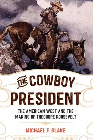 Cover image for the book The Cowboy President: The American West and the Making of Theodore Roosevelt
