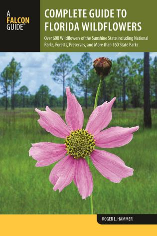 Cover image for the book Complete Guide to Florida Wildflowers: Over 600 Wildflowers of the Sunshine State including National Parks, Forests, Preserves, and More than 160 State Parks