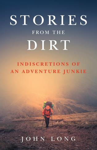 Cover image for the book Stories from the Dirt: Indiscretions of an Adventure Junkie