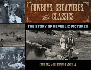 Cover image for the book Cowboys, Creatures, and Classics: The Story of Republic Pictures