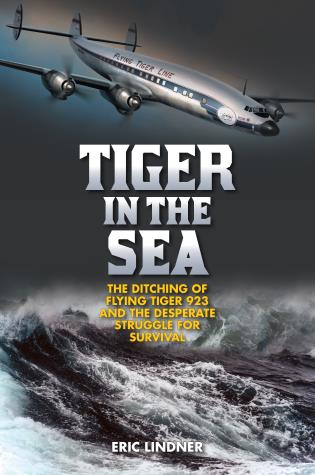 Cover image for the book Tiger in the Sea: The Ditching of Flying Tiger 923 and the Desperate Struggle for Survival