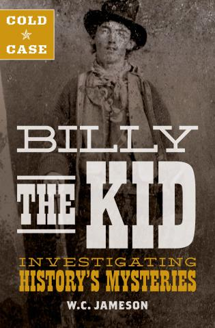 Cover image for the book Cold Case: Billy the Kid: Investigating History's Mysteries, First Edition