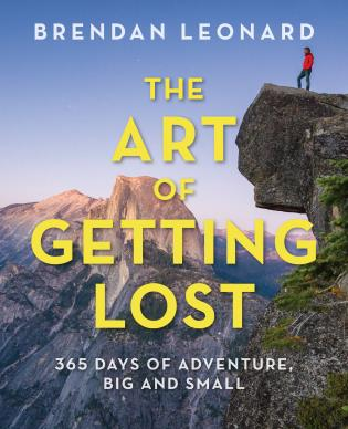 Cover image for the book The Art of Getting Lost: 365 Days of Adventure, Big and Small