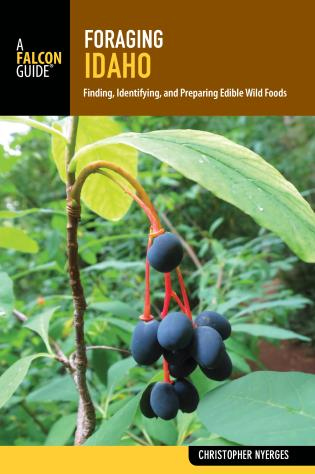 Cover image for the book Foraging Idaho: Finding, Identifying, and Preparing Edible Wild Foods