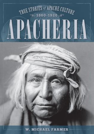 Cover image for the book Apacheria: True Stories of Apache Culture 1860-1920