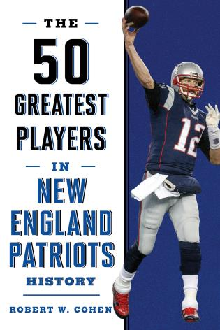 Cover image for the book The 50 Greatest Players in New England Patriots History