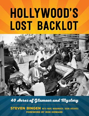 Cover image for the book Hollywood's Lost Backlot: 40 Acres of Glamour and Mystery