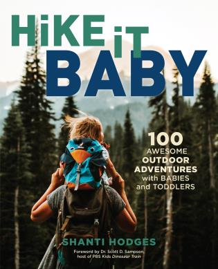 Cover image for the book Hike It Baby: 100 Awesome Outdoor Adventures with Babies and Toddlers