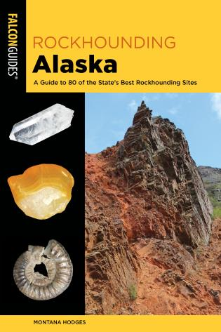 Rockhounding Alaska: A Guide to 80 of the State's Best Rockhounding