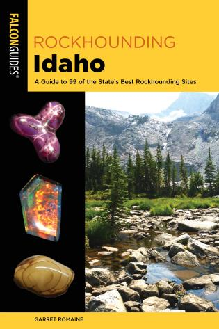 Cover image for the book Rockhounding Idaho: A Guide to 99 of the State's Best Rockhounding Sites, 2nd Edition