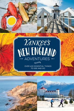 Cover image for the book Yankee's New England Adventures: Over 400 Essential Things to See and Do