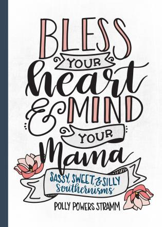 Cover image for the book Bless Your Heart & Mind Your Mama: Sassy, Sweet and Silly Southernisms