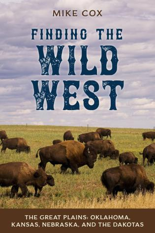 Cover image for the book Finding the Wild West: The Great Plains: Oklahoma, Kansas, Nebraska, and the Dakotas
