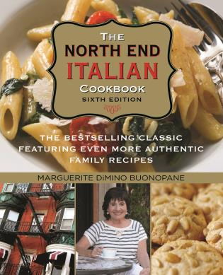 Cover image for the book North End Italian Cookbook: The Bestselling Classic Featuring Even More Authentic Family Recipes, Sixth Edition