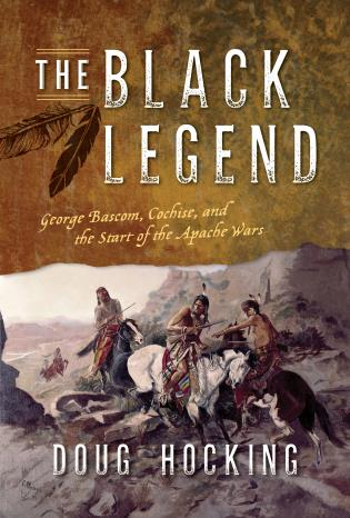Cover image for the book The Black Legend: George Bascom, Cochise, and the Start of the Apache Wars