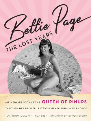 Cover image for the book Bettie Page: The Lost Years: An Intimate Look at the Queen of Pinups, through her Private Letters & Never-Published Photos