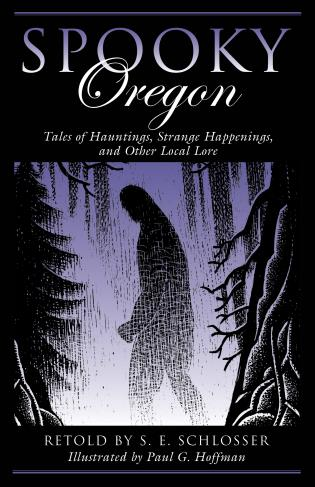Cover image for the book Spooky Oregon: Tales of Hauntings, Strange Happenings, and Other Local Lore, 2nd Edition