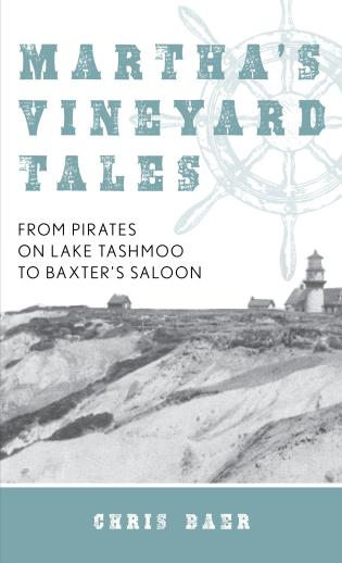 Cover image for the book Martha's Vineyard Tales: From Pirates on Lake Tashmoo to Baxter's Saloon