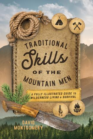 Cover image for the book Traditional Skills of the Mountain Men: A Fully Illustrated Guide To Wilderness Living And Survival