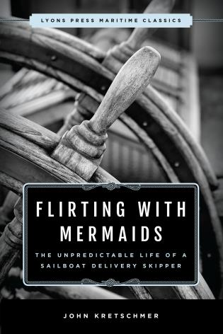 Cover image for the book Flirting with Mermaids: The Unpredictable Life of a Sailboat Delivery Skipper: Lyons Press Maritime Classics