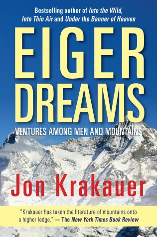Cover image for the book Eiger Dreams: Ventures Among Men And Mountains