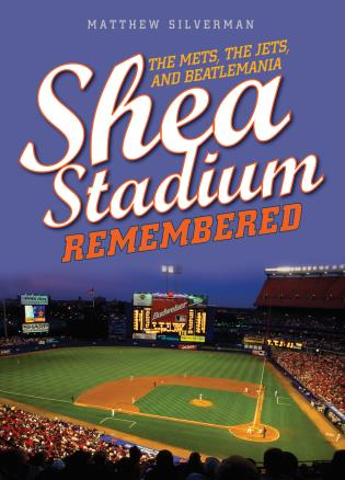 Cover image for the book Shea Stadium Remembered: The Mets, the Jets, and Beatlemania