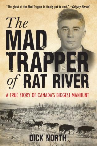Cover image for the book Mad Trapper of Rat River: A True Story Of Canada's Biggest Manhunt